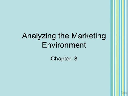 Analyzing the Marketing Environment Chapter: 3. Environment Marketing Environment The actors and forces outside marketing that affect marketing management's.