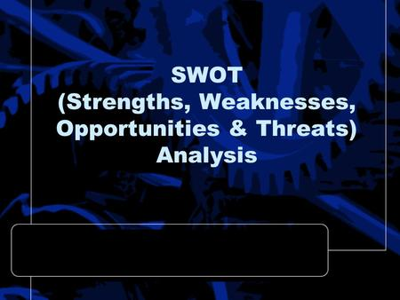 SWOT (Strengths, Weaknesses, Opportunities & Threats) Analysis.