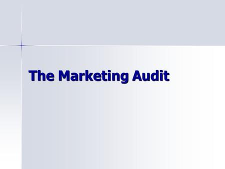 The Marketing Audit. What is it? A comprehensive independent and periodic examination of a company's marketing environment, objectives, strategies and.