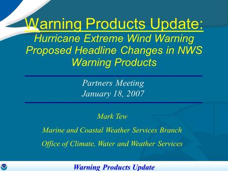 Eastern Region WCM Conference Call 1 Warning Products Update: Hurricane Extreme Wind Warning Proposed Headline Changes in NWS Warning Products Mark Tew.