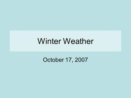 Winter Weather October 17, 2007. Winter Weather A winter storm is a low-pressure system that covers a large area and contains weather fronts. In the Northern.