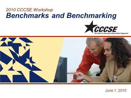 2010 CCCSE Workshop Benchmarks and Benchmarking June 1, 2010.