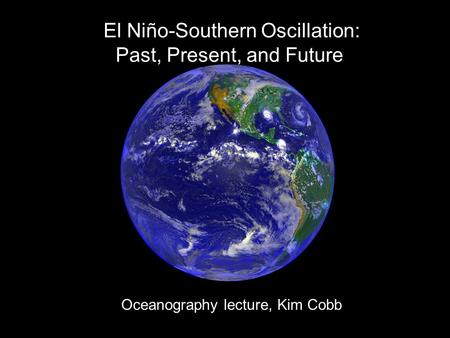 El Niño-Southern Oscillation: Past, Present, and Future Oceanography lecture, Kim Cobb.