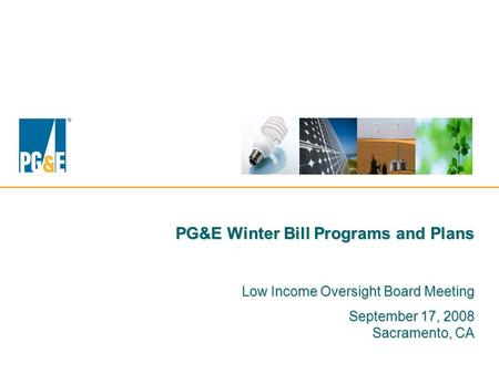 PG&E Winter Bill Programs and Plans Low Income Oversight Board Meeting September 17, 2008 Sacramento, CA.
