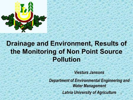 1 Drainage and Environment, Results of the Monitoring of Non Point Source Pollution Viesturs Jansons Department of Environmental Engineering and Water.