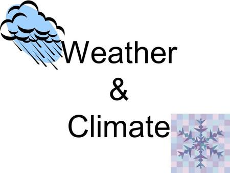 Weather & Climate. Are WEATHER and CLIMATE the same thing? NO! Then, what is the difference?