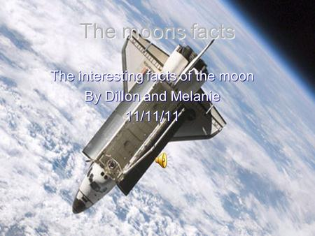 The moons facts The interesting facts of the moon By Dillon and Melanie 11/11/11.