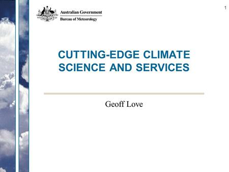 1 CUTTING-EDGE CLIMATE SCIENCE AND SERVICES Geoff Love.