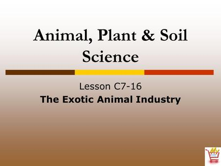 Animal, Plant & Soil Science Lesson C7-16 The Exotic Animal Industry.