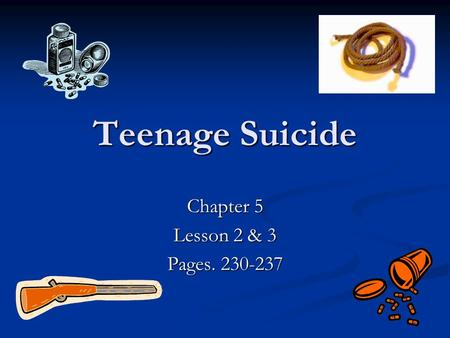 Teenage Suicide Chapter 5 Lesson 2 & 3 Pages. 230-237.