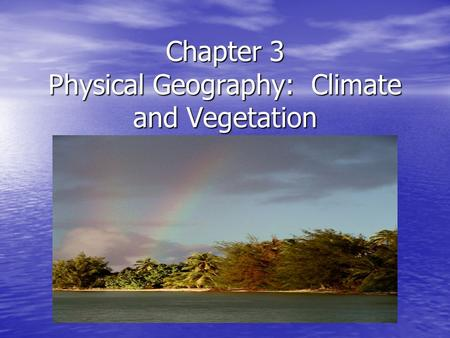 Chapter 3 Physical Geography: Climate and Vegetation.
