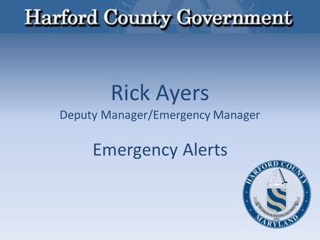 Rick Ayers Deputy Manager/Emergency Manager Emergency Alerts.