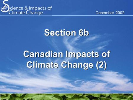 December 2002 Section 6b Canadian Impacts of Climate Change (2)