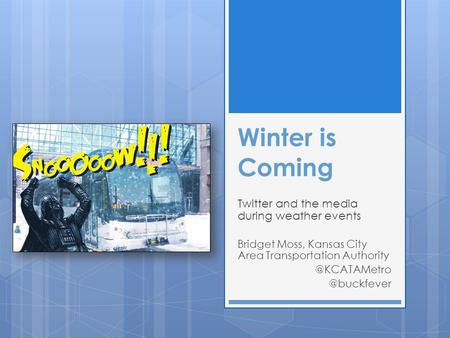 Winter is Coming Twitter and the media during weather events Bridget Moss, Kansas City Area