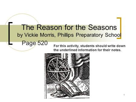 Used with permission of V. Morris, Phillips Preparatory School. 1 The Reason for the Seasons by Vickie Morris, Phillips Preparatory School Page 520 For.
