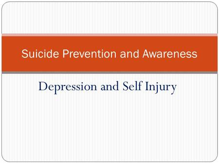 Depression and Self Injury Suicide Prevention and Awareness.