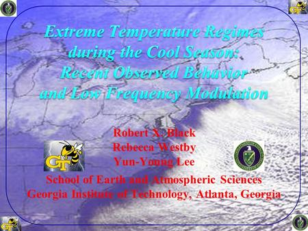 Robert X. Black Rebecca Westby Yun-Young Lee School of Earth and Atmospheric Sciences Georgia Institute of Technology, Atlanta, Georgia.