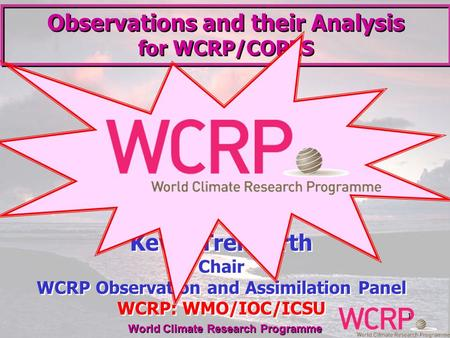 World Climate Research Programme 11 Kevin Trenberth Chair WCRP Observation and Assimilation Panel WCRP: WMO/IOC/ICSU Kevin Trenberth Chair WCRP Observation.