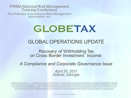 GLOBAL OPERATIONS UPDATE Recovery of Withholding Tax on Cross Border Investment Income: A Compliance and Corporate Governance Issue April 20, 2011 Atlanta,
