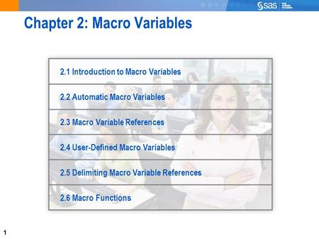 1 Chapter 2: Macro Variables 2.1 Introduction to Macro Variables 2.2 Automatic Macro Variables 2.3 Macro Variable References 2.4 User-Defined Macro Variables.