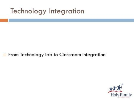 Technology Integration  From Technology lab to Classroom Integration.