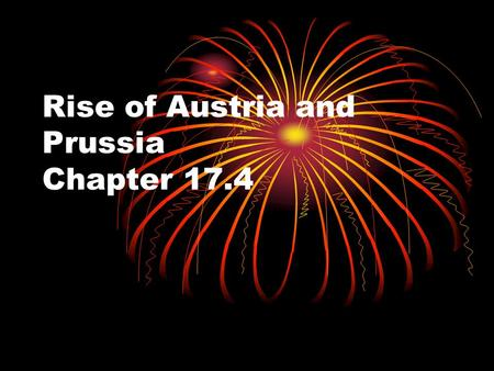 Rise of Austria and Prussia Chapter 17.4. The Thirty Years' War By the early 1600s the Holy Roman Empire has fallen into several hundred small, separate.