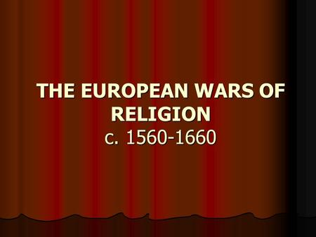 THE EUROPEAN WARS OF RELIGION c. 1560-1660. Philip II (r. 1556 – 1598) Son of Charles V Son of Charles V Ruled Spanish & Portuguese Empires, Netherlands.