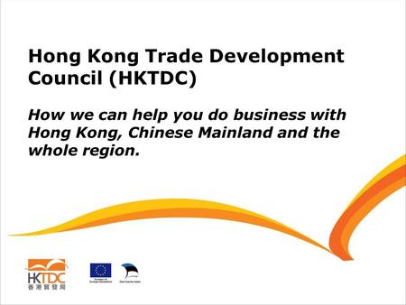 Hong Kong Trade Development Council (HKTDC) How we can help you do business with Hong Kong, Chinese Mainland and the whole region.
