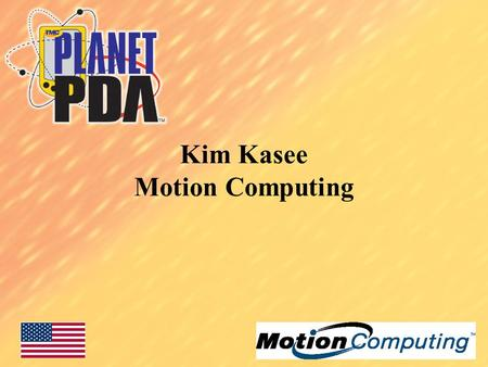 Kim Kasee Motion Computing. Mobile Worker Issues Mobile computing is a requirement Usage is limited by clamshell designs –Displays are viewed as barriers.