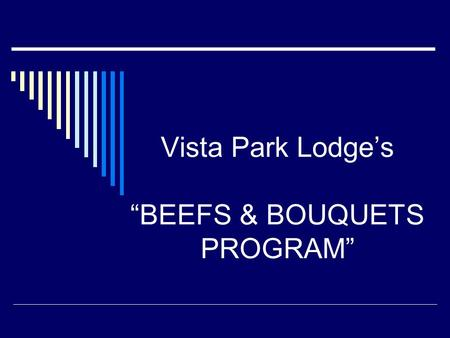 "Vista Park Lodge's ""BEEFS & BOUQUETS PROGRAM"". The focus of this program was to increase the input of our 2 nd floor Residents, many with mild to moderate."