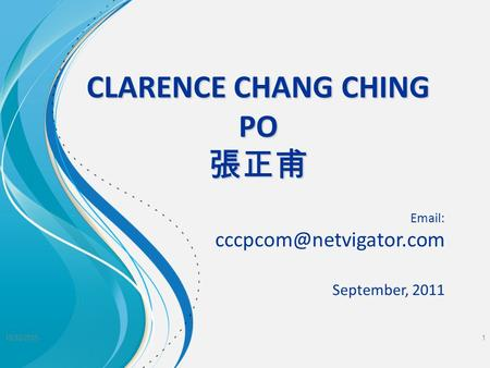 CLARENCE CHANG CHING PO 張正甫   September, 2011 18/10/20151.