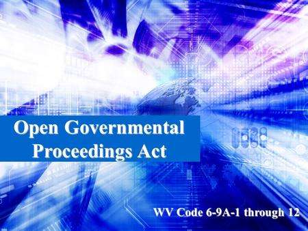Open Governmental Proceedings Act WV Code 6-9A-1 through 12.