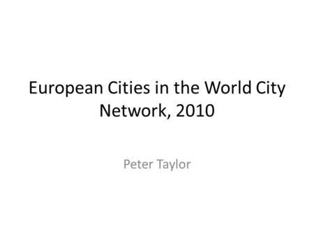European Cities in the World City Network, 2010 Peter Taylor.