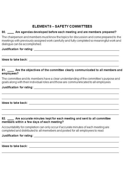 ELEMENT 8 – SAFETY COMMITTEES 80. ____ Are agendas developed before each meeting and are members prepared? The chairperson and members must know the topics.