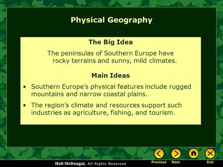 Holt McDougal, Physical Geography The Big Idea The peninsulas of Southern Europe have rocky terrains and sunny, mild climates. Main Ideas Southern Europe's.