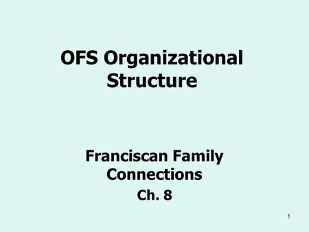 OFS Organizational Structure Franciscan Family Connections Ch. 8 1.