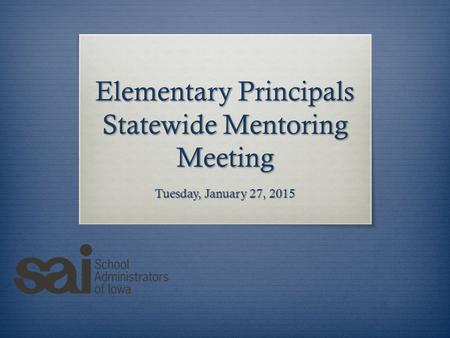 Elementary Principals Statewide Mentoring Meeting Tuesday, January 27, 2015.