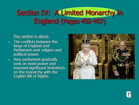 Section IV: A Limited Monarchy in England (Pages 402-407) This section is about: This section is about: The conflicts between the kings of England and.