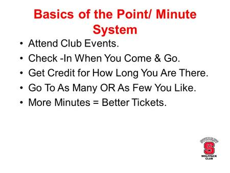 Basics of the Point/ Minute System Attend Club Events. Check -In When You Come & Go. Get Credit for How Long You Are There. Go To As Many OR As Few You.