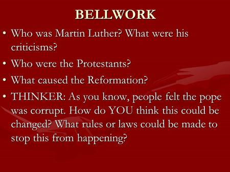 BELLWORK Who was Martin Luther? What were his criticisms?Who was Martin Luther? What were his criticisms? Who were the Protestants?Who were the Protestants?