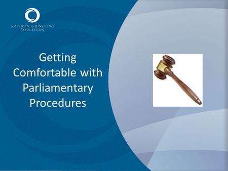 Getting Comfortable with Parliamentary Procedures