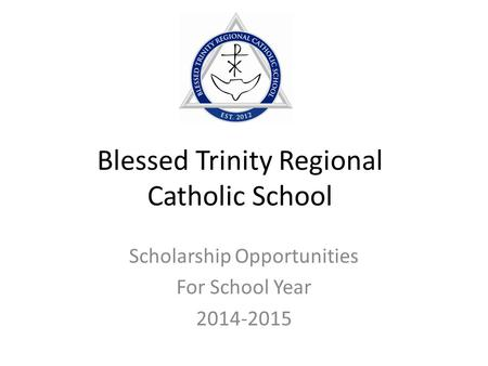 Blessed Trinity Regional Catholic School Scholarship Opportunities For School Year 2014-2015.