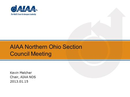 AIAA Northern Ohio Section Council Meeting Kevin Melcher Chair, AIAA NOS 2013.01.15.