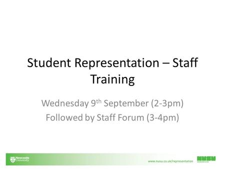 Student Representation – Staff Training Wednesday 9 th September (2-3pm) Followed by Staff Forum (3-4pm)