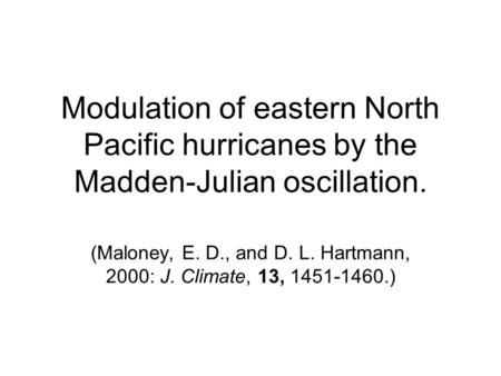 Modulation of eastern North Pacific hurricanes by the Madden-Julian oscillation. (Maloney, E. D., and D. L. Hartmann, 2000: J. Climate, 13, 1451-1460.)