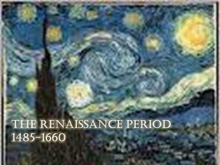 " Renaissance – is a French word that means ""rebirth"" or renewal  The Renaissance began in Italy  Marked the link into the modern world from the Middle."