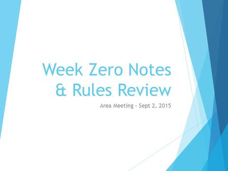 Week Zero Notes & Rules Review Area Meeting – Sept 2, 2015.