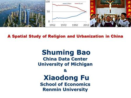 A Spatial Study of Religion and Urbanization in China Shuming Bao China Data Center University of Michigan & Xiaodong Fu School of Economics Renmin University.