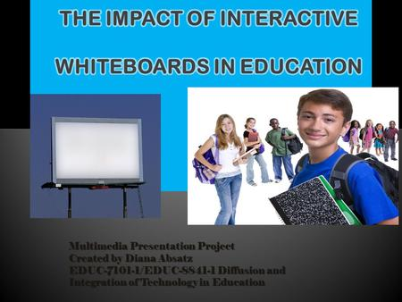 Multimedia Presentation Project Created by Diana Absatz EDUC-7101-1/EDUC-8841-1 Diffusion and Integration of Technology in Education.