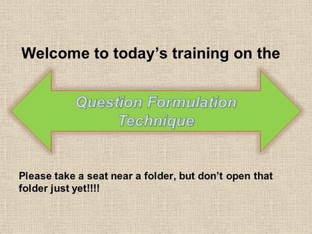 Welcome to today's training on the Please take a seat near a folder, but don't open that folder just yet!!!!